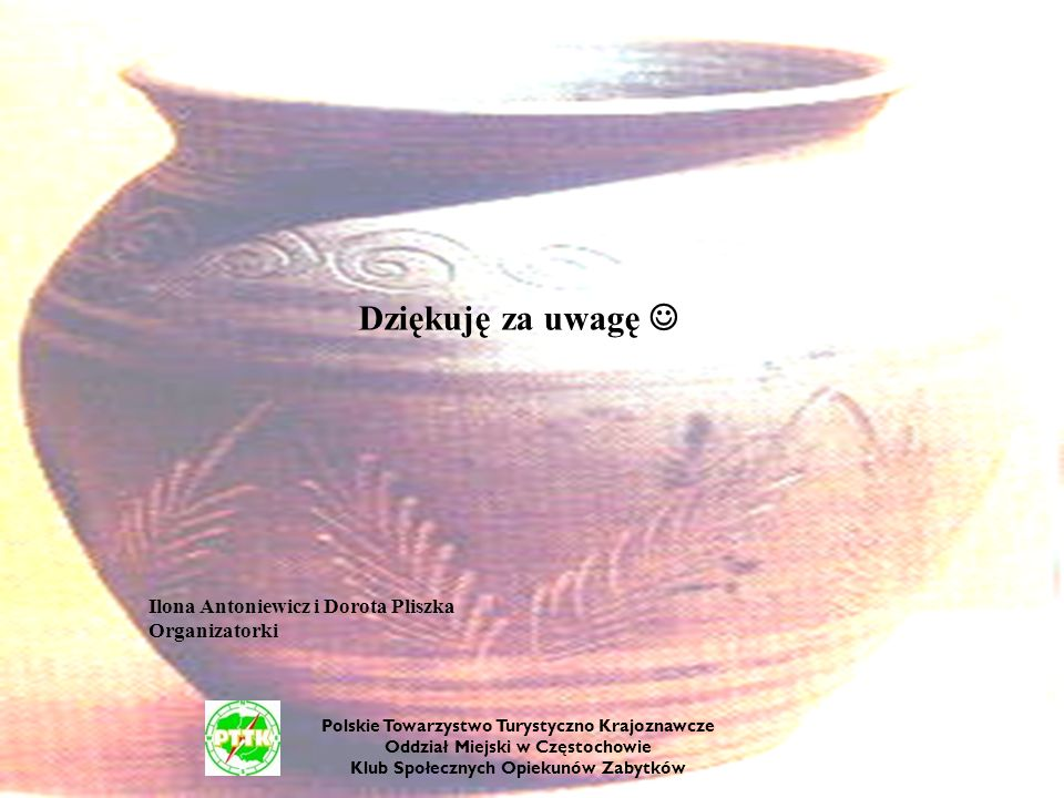 Dziękuję za uwagę  Ilona Antoniewicz i Dorota Pliszka Organizatorki