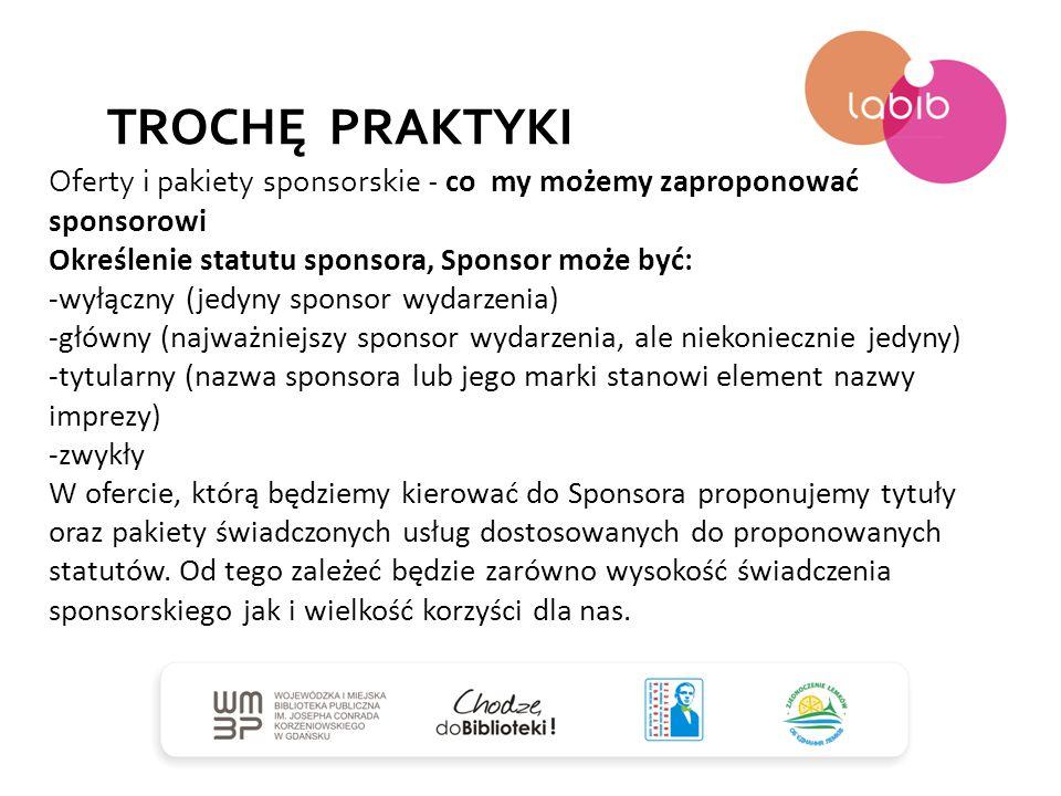TROCHĘ PRAKTYKI Oferty i pakiety sponsorskie - co my możemy zaproponować sponsorowi. Określenie statutu sponsora, Sponsor może być: