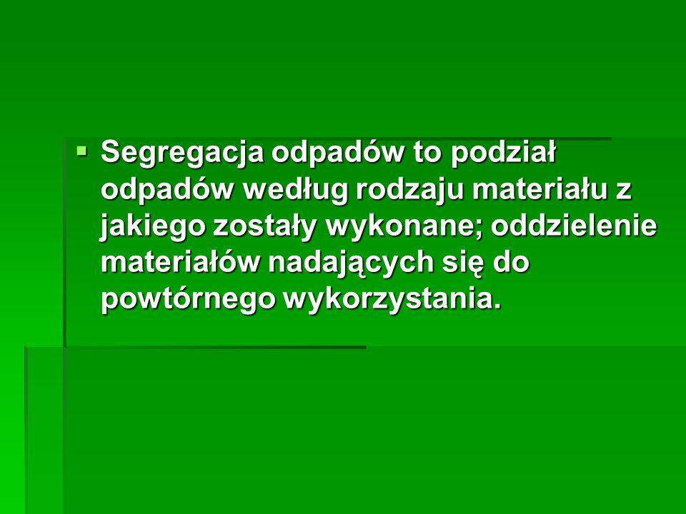 Segregacja odpadów to podział odpadów według rodzaju materiału z jakiego zostały wykonane; oddzielenie materiałów nadających się do powtórnego wykorzystania.