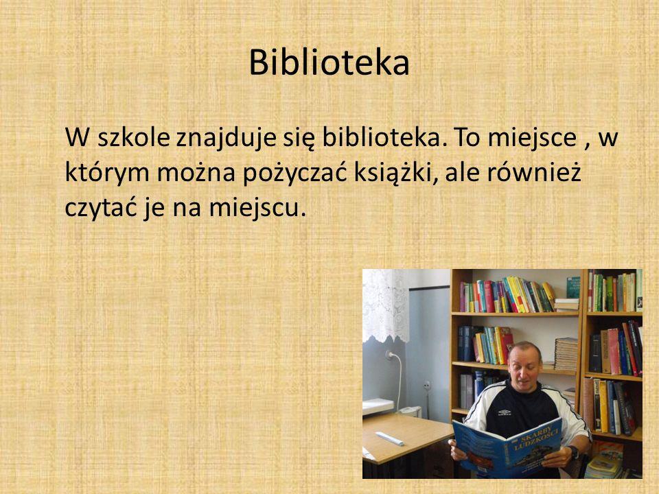 Biblioteka W szkole znajduje się biblioteka.