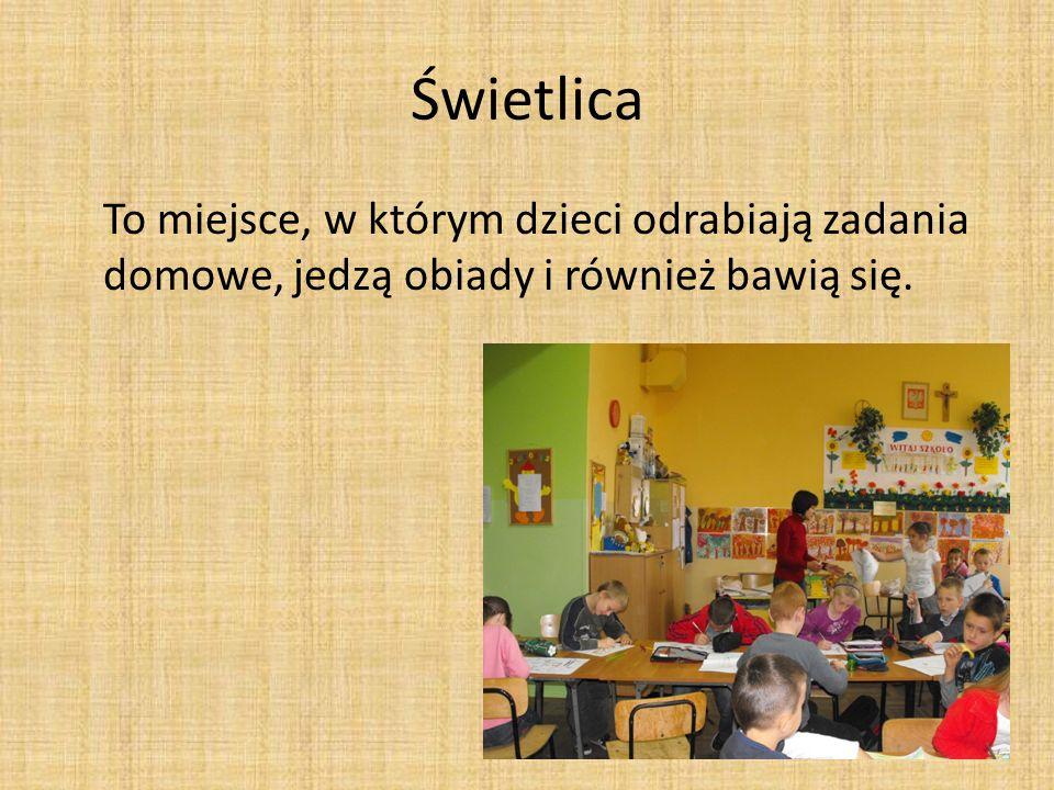 Świetlica To miejsce, w którym dzieci odrabiają zadania domowe, jedzą obiady i również bawią się.