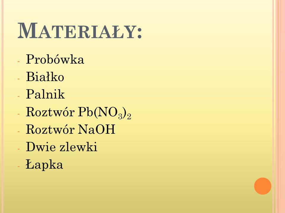 Materiały: Probówka Białko Palnik Roztwór Pb(NO3)2 Roztwór NaOH