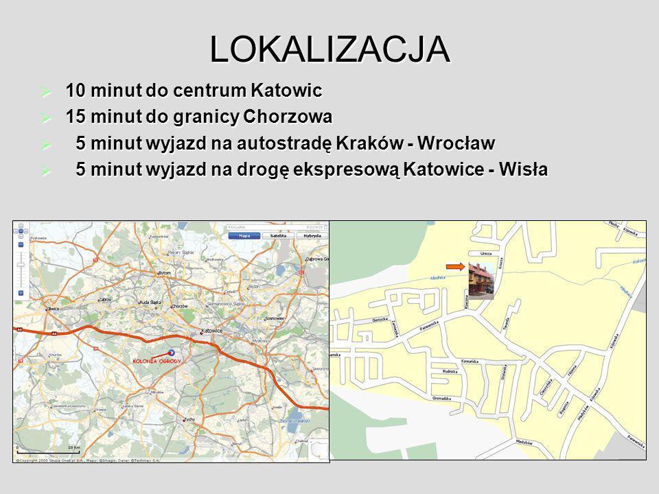 LOKALIZACJA 10 minut do centrum Katowic 15 minut do granicy Chorzowa