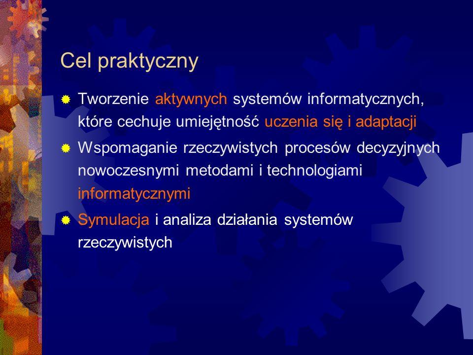 Cel praktyczny Tworzenie aktywnych systemów informatycznych, które cechuje umiejętność uczenia się i adaptacji.
