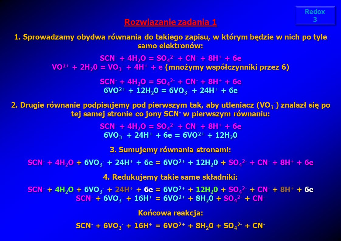 Redox 3. Rozwiązanie zadania 1. Sprowadzamy obydwa równania do takiego zapisu, w którym będzie w nich po tyle samo elektronów: