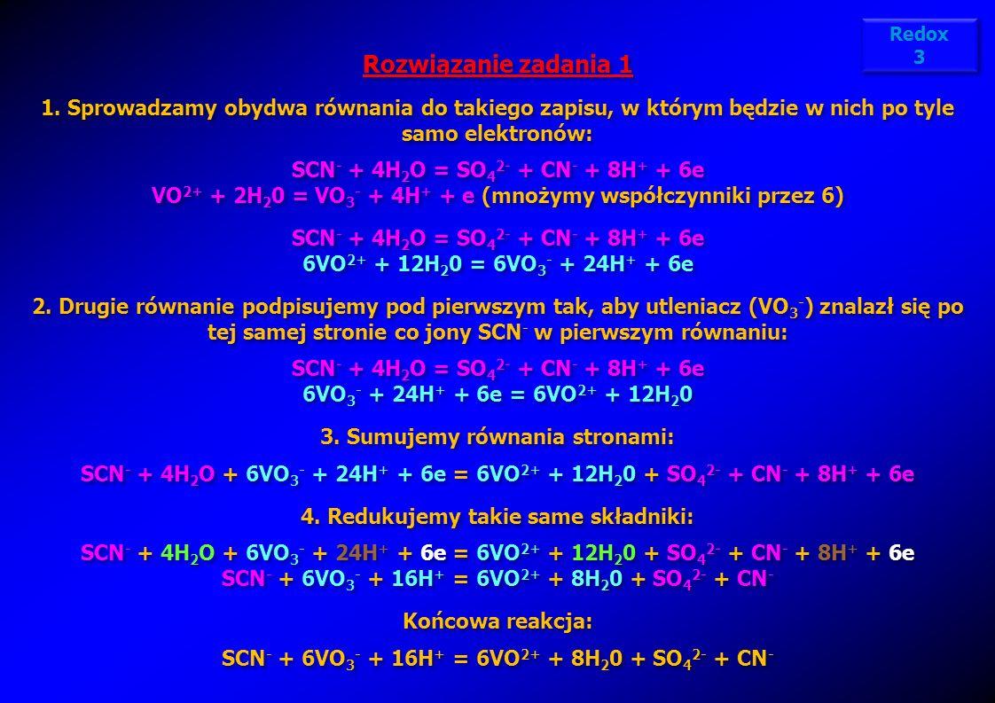 Redox3. Rozwiązanie zadania 1. Sprowadzamy obydwa równania do takiego zapisu, w którym będzie w nich po tyle samo elektronów: