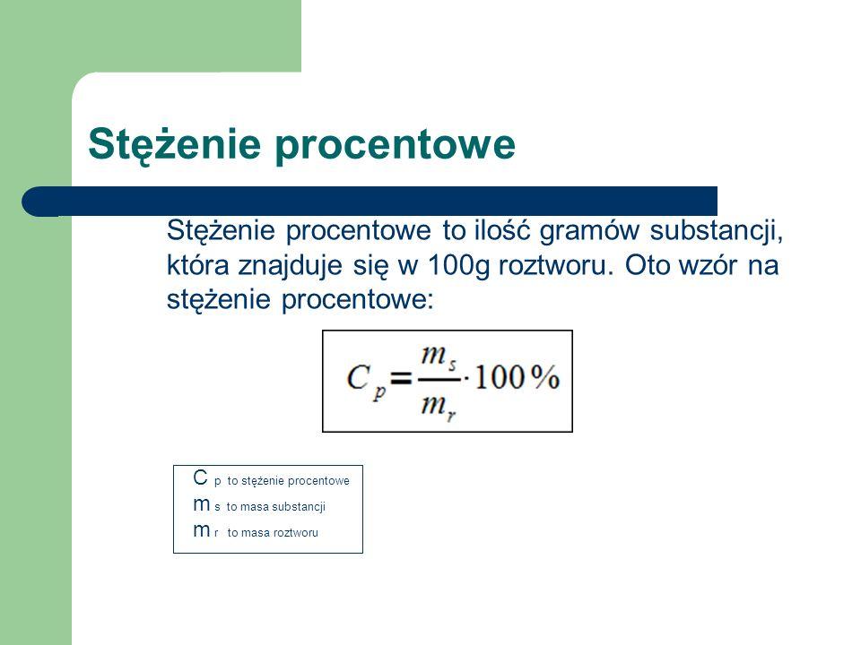 Stężenie procentowe Stężenie procentowe to ilość gramów substancji, która znajduje się w 100g roztworu. Oto wzór na stężenie procentowe: