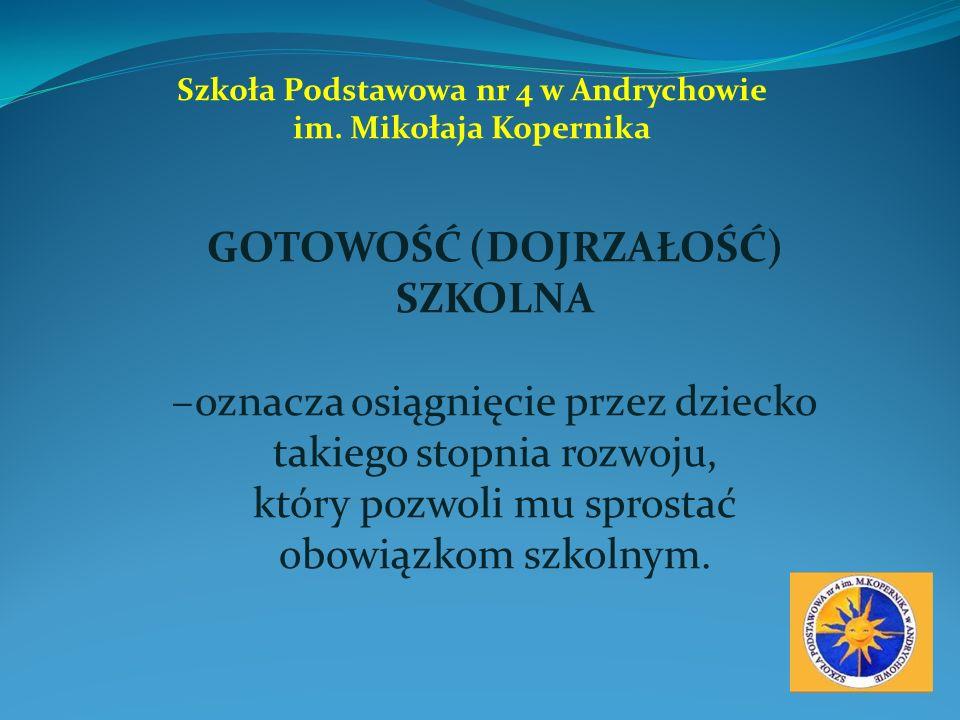 Szkoła Podstawowa nr 4 w Andrychowie GOTOWOŚĆ (DOJRZAŁOŚĆ) SZKOLNA
