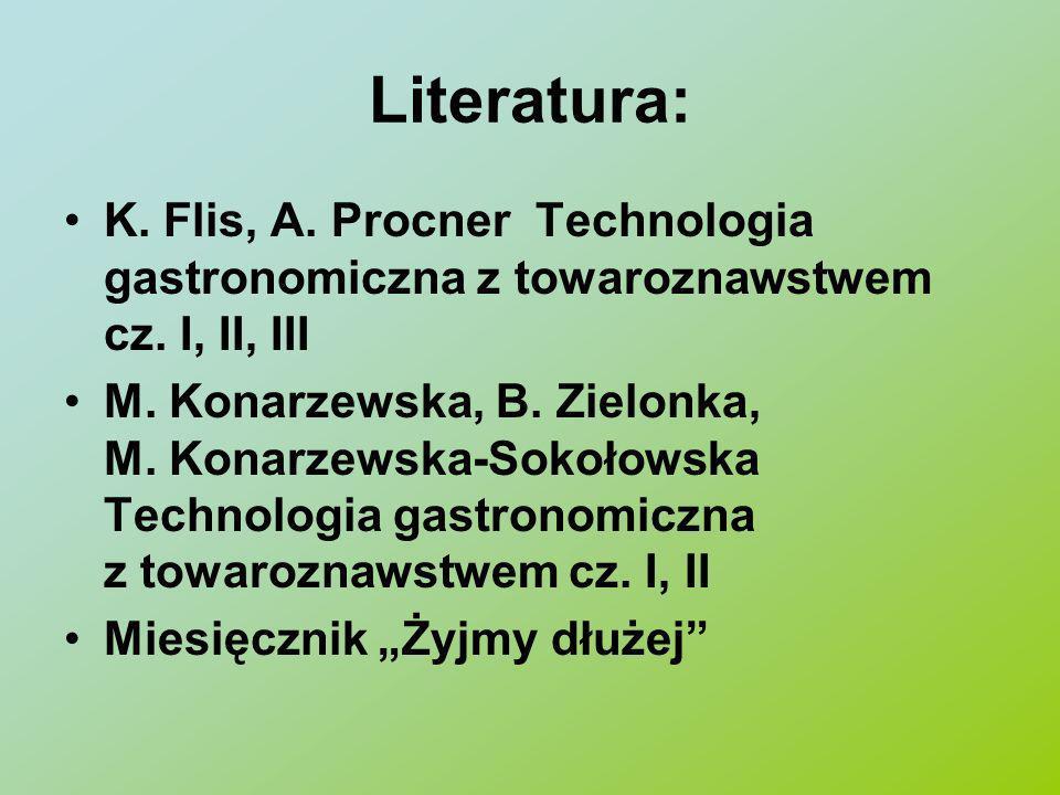 Literatura: K. Flis, A. Procner Technologia gastronomiczna z towaroznawstwem cz. I, II, III.