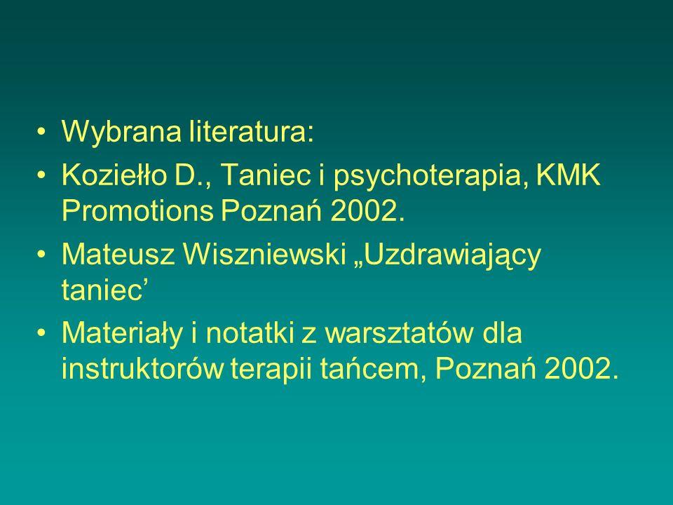 """Wybrana literatura: Koziełło D., Taniec i psychoterapia, KMK Promotions Poznań 2002. Mateusz Wiszniewski """"Uzdrawiający taniec'"""