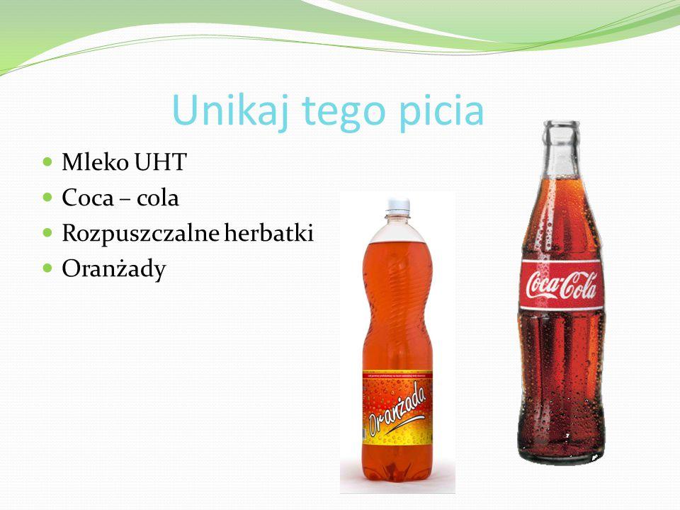 Unikaj tego picia Mleko UHT Coca – cola Rozpuszczalne herbatki