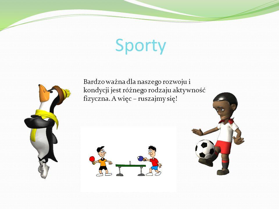Sporty Bardzo ważna dla naszego rozwoju i kondycji jest różnego rodzaju aktywność fizyczna.