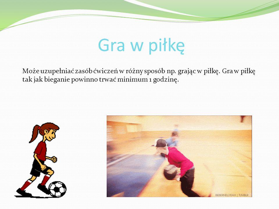Gra w piłkę Może uzupełniać zasób ćwiczeń w różny sposób np.