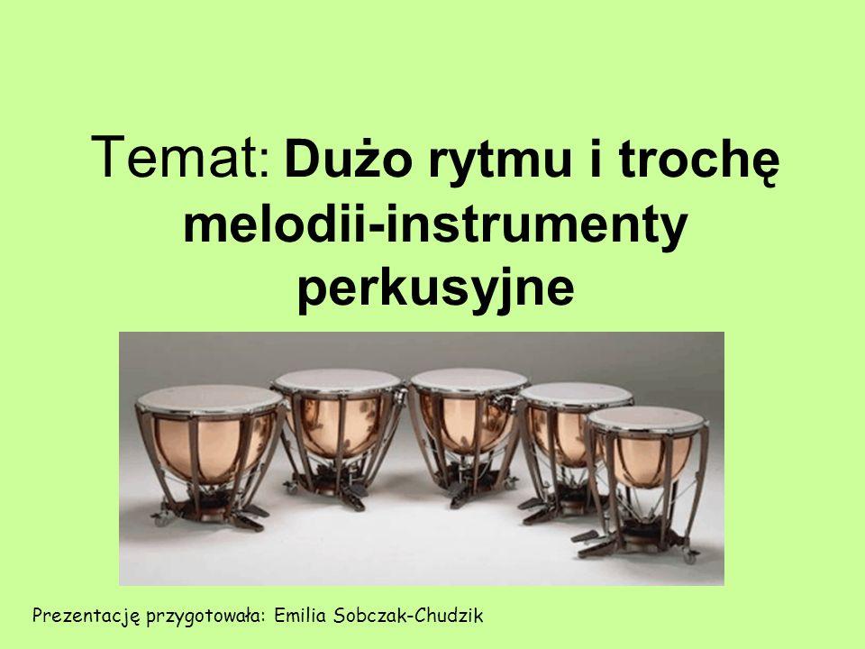 Temat: Dużo rytmu i trochę melodii-instrumenty perkusyjne