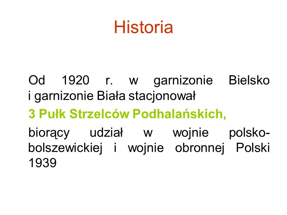 Historia Od 1920 r. w garnizonie Bielsko i garnizonie Biała stacjonował. 3 Pułk Strzelców Podhalańskich,