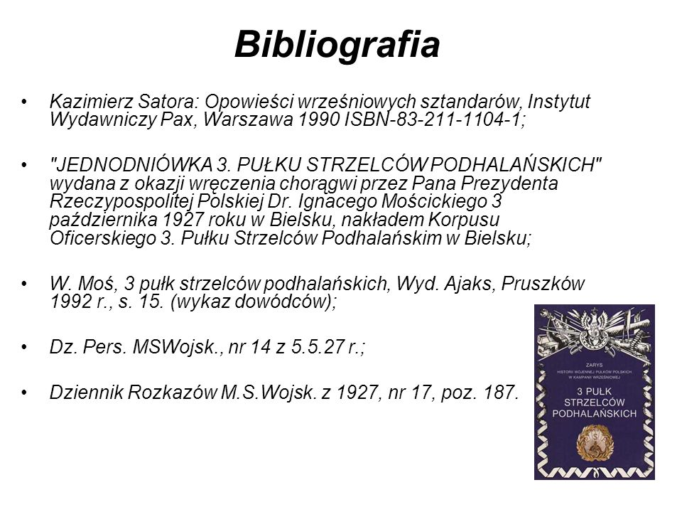 Bibliografia Kazimierz Satora: Opowieści wrześniowych sztandarów, Instytut Wydawniczy Pax, Warszawa 1990 ISBN-83-211-1104-1;