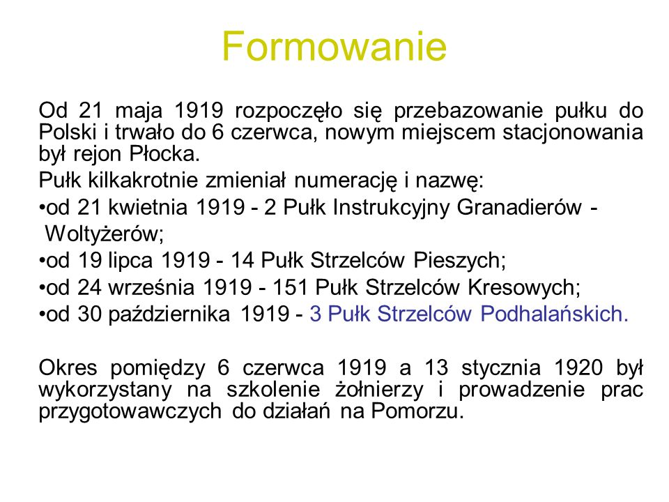Formowanie Od 21 maja 1919 rozpoczęło się przebazowanie pułku do Polski i trwało do 6 czerwca, nowym miejscem stacjonowania był rejon Płocka.