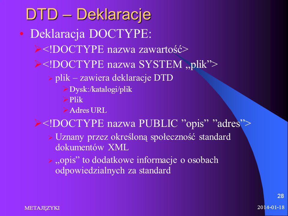 DTD – Deklaracje Deklaracja DOCTYPE: <!DOCTYPE nazwa zawartość>