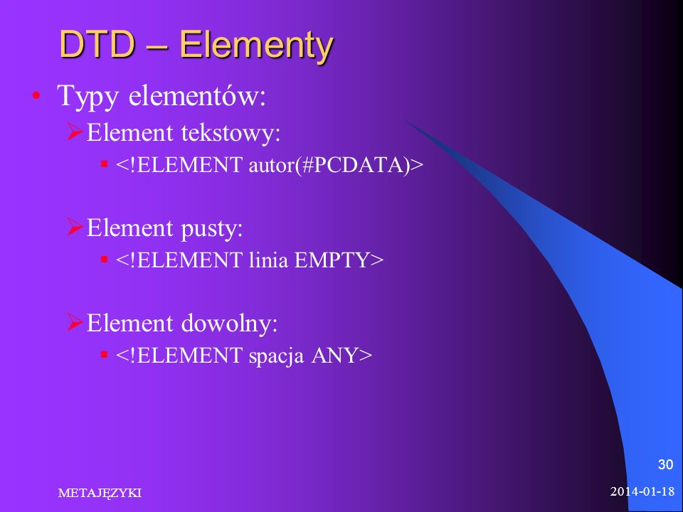 DTD – Elementy Typy elementów: Element tekstowy: Element pusty: