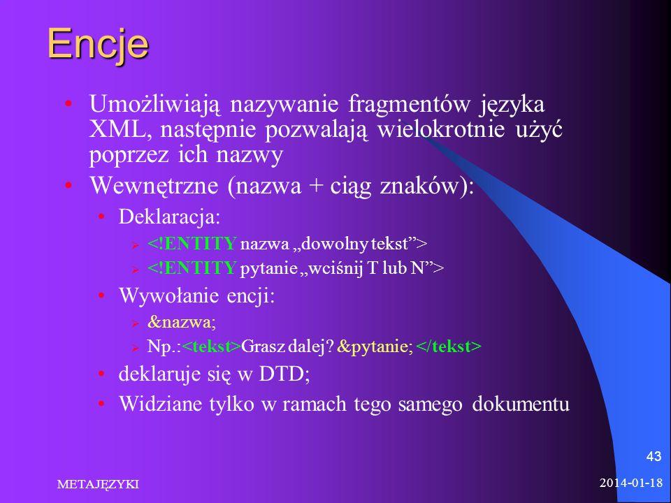 Encje Umożliwiają nazywanie fragmentów języka XML, następnie pozwalają wielokrotnie użyć poprzez ich nazwy.