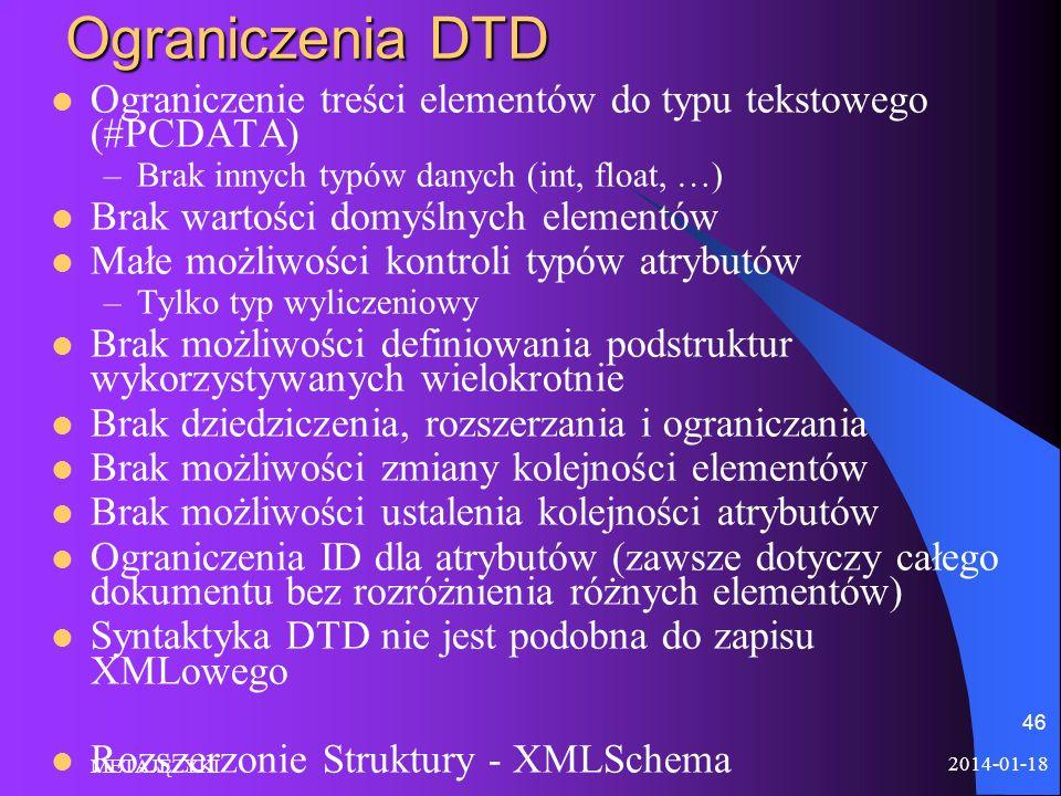 Ograniczenia DTD Ograniczenie treści elementów do typu tekstowego (#PCDATA) Brak innych typów danych (int, float, …)