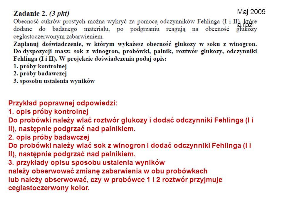 Maj 2009 a.roz. Przykład poprawnej odpowiedzi: 1. opis próby kontrolnej.
