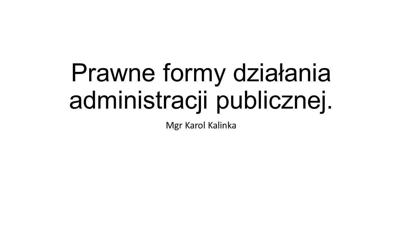 Prawne formy działania administracji publicznej.