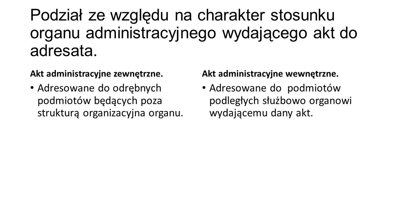 Podział ze względu na charakter stosunku organu administracyjnego wydającego akt do adresata.