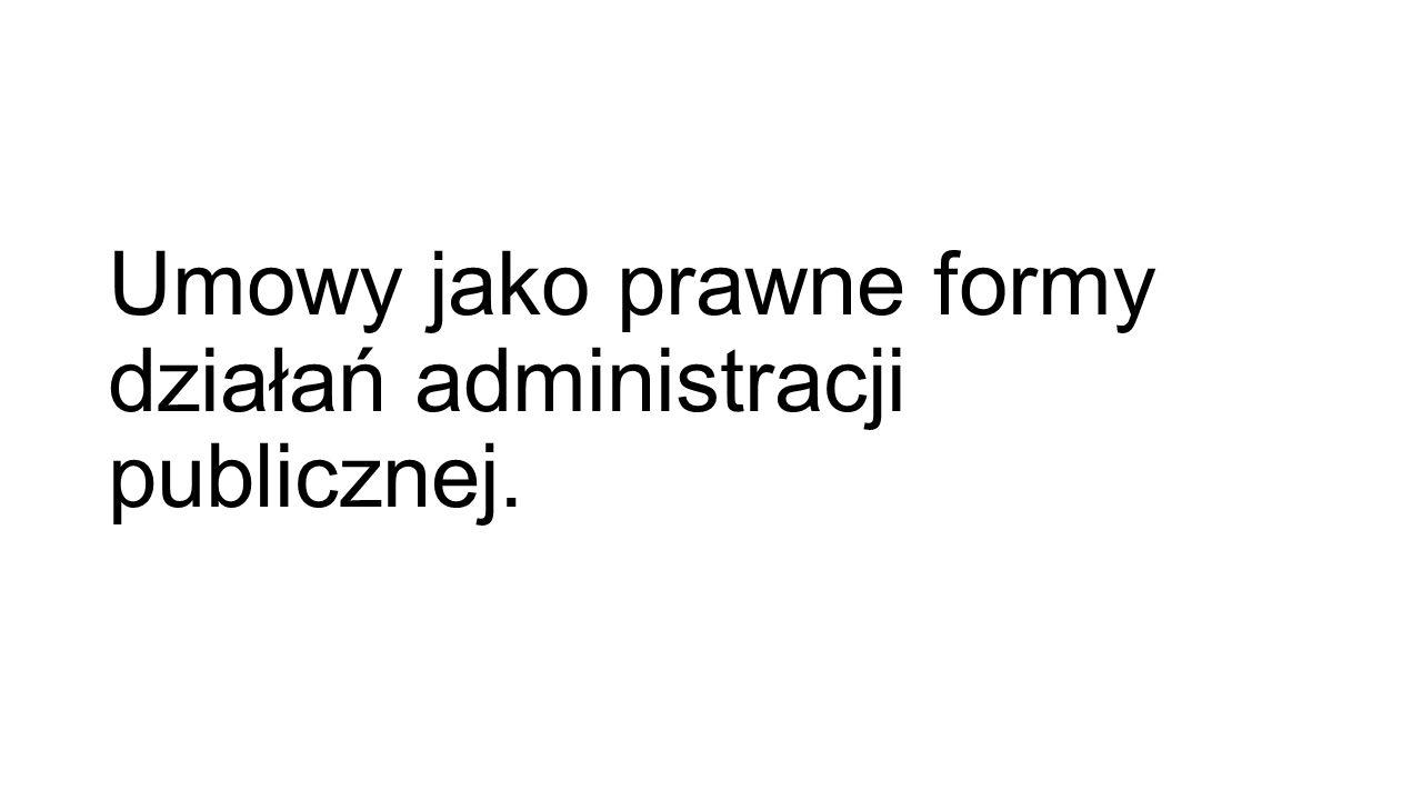 Umowy jako prawne formy działań administracji publicznej.