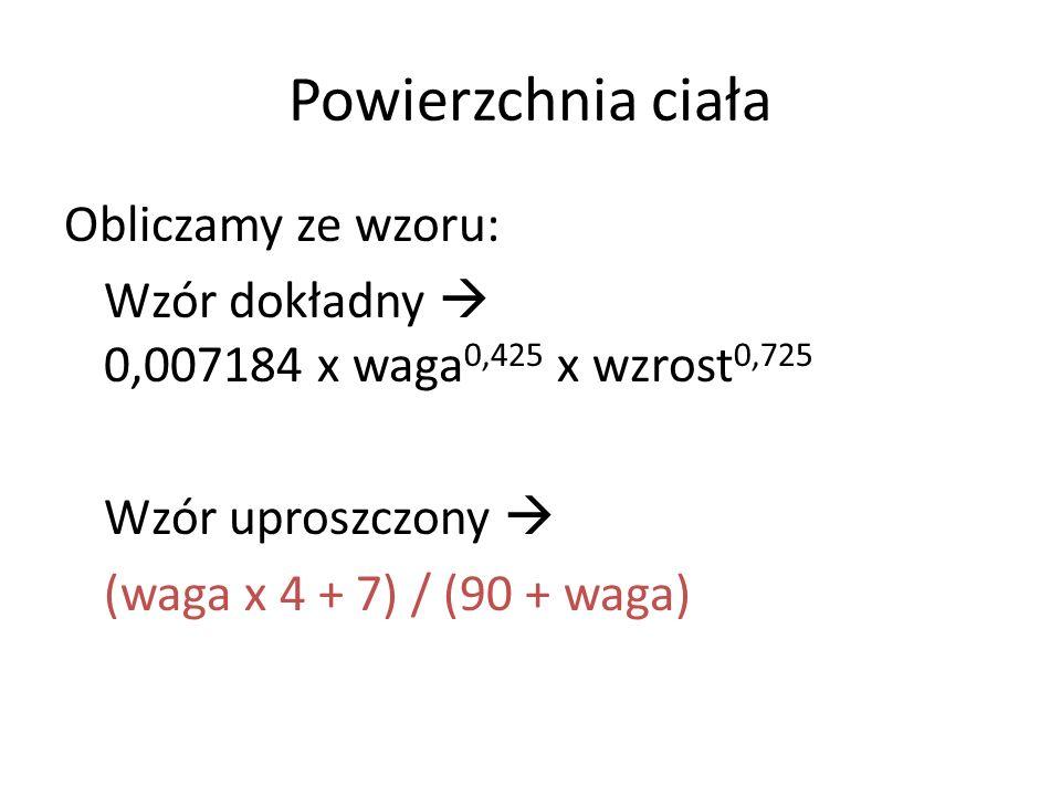 Powierzchnia ciała Obliczamy ze wzoru: Wzór dokładny  0,007184 x waga0,425 x wzrost0,725 Wzór uproszczony  (waga x 4 + 7) / (90 + waga)