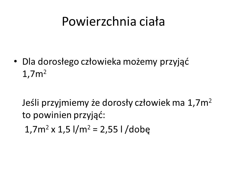 Powierzchnia ciała Dla dorosłego człowieka możemy przyjąć 1,7m2