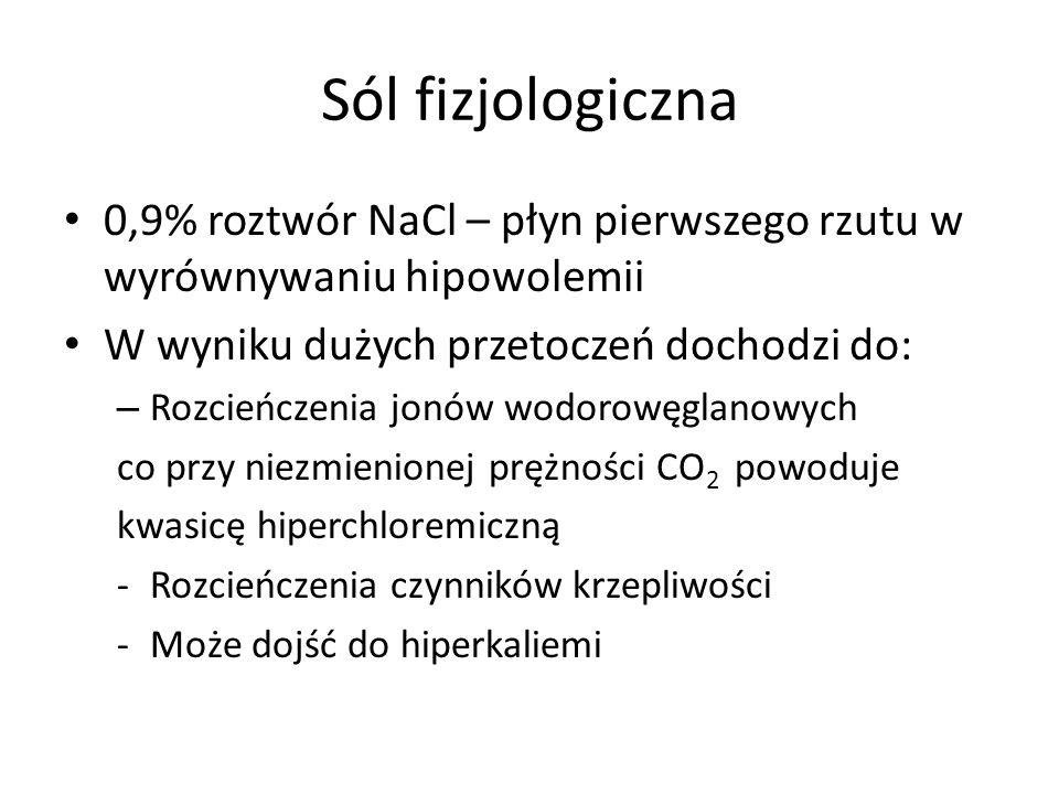 Sól fizjologiczna 0,9% roztwór NaCl – płyn pierwszego rzutu w wyrównywaniu hipowolemii. W wyniku dużych przetoczeń dochodzi do: