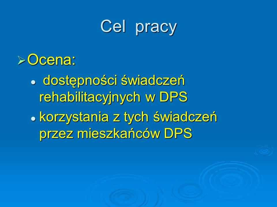 Cel pracy Ocena: dostępności świadczeń rehabilitacyjnych w DPS