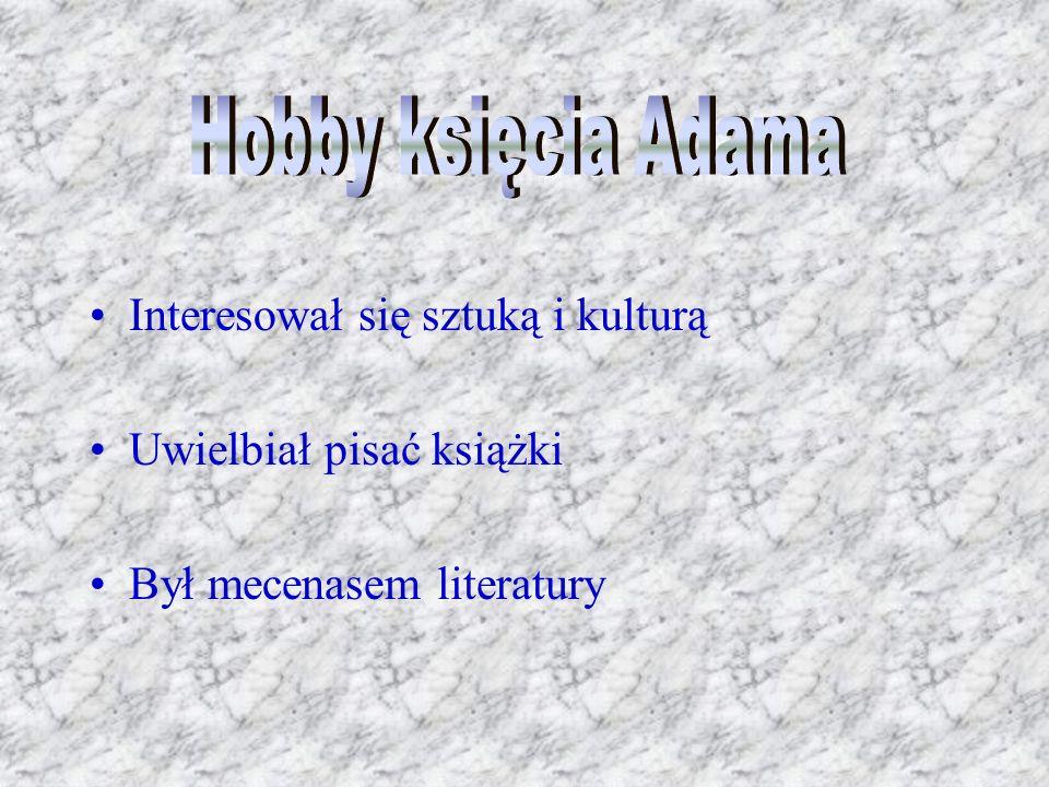 Hobby księcia Adama Interesował się sztuką i kulturą