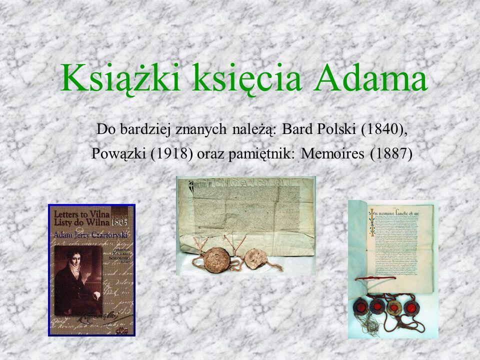Książki księcia Adama Do bardziej znanych należą: Bard Polski (1840), Powązki (1918) oraz pamiętnik: Memoires (1887)