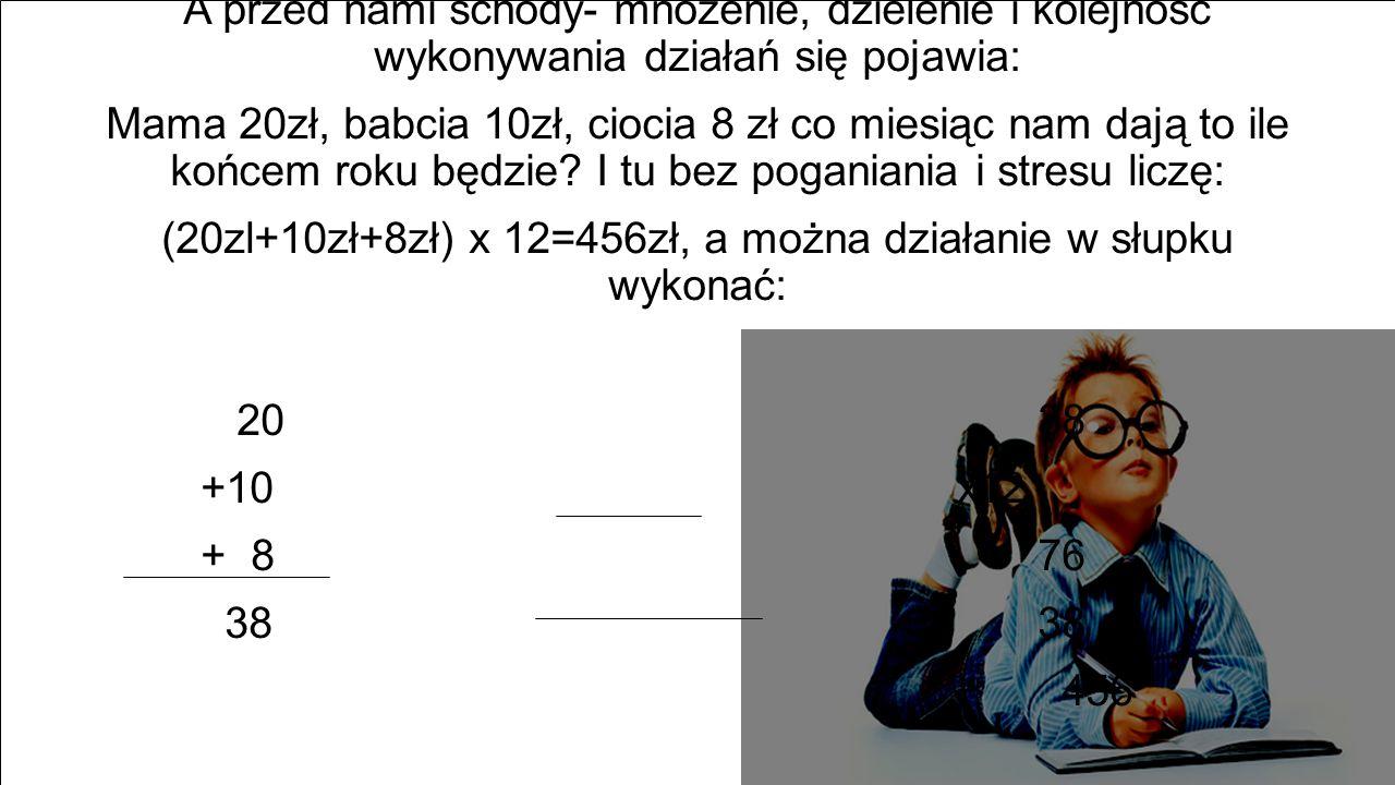 (20zl+10zł+8zł) x 12=456zł, a można działanie w słupku wykonać: