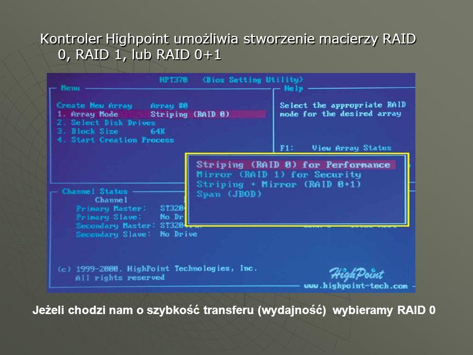 Kontroler Highpoint umożliwia stworzenie macierzy RAID 0, RAID 1, lub RAID 0+1