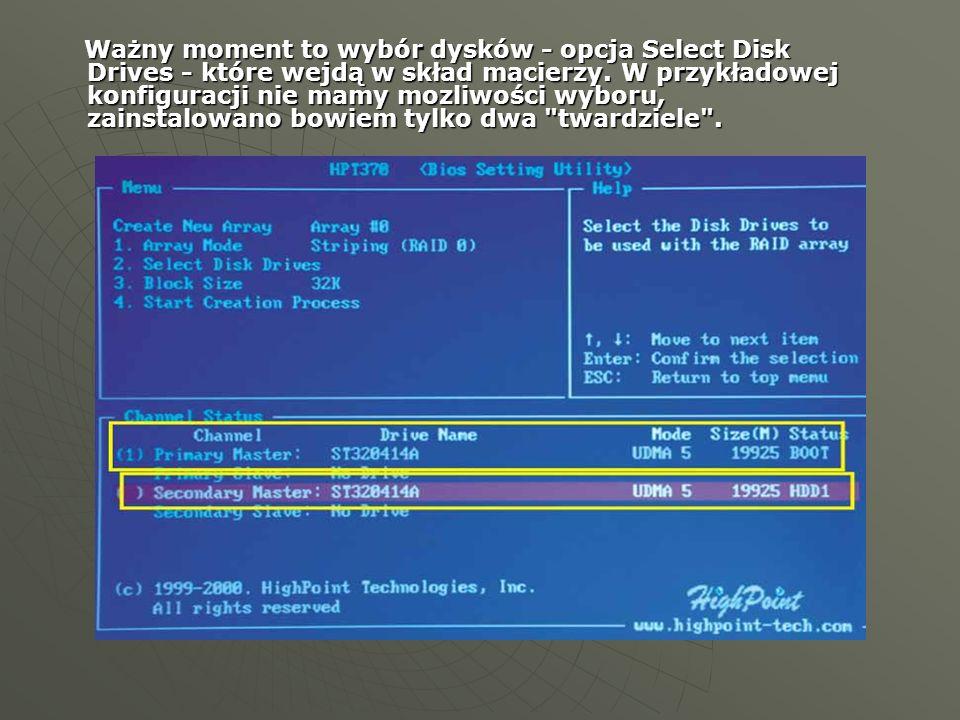 Ważny moment to wybór dysków - opcja Select Disk Drives - które wejdą w skład macierzy.