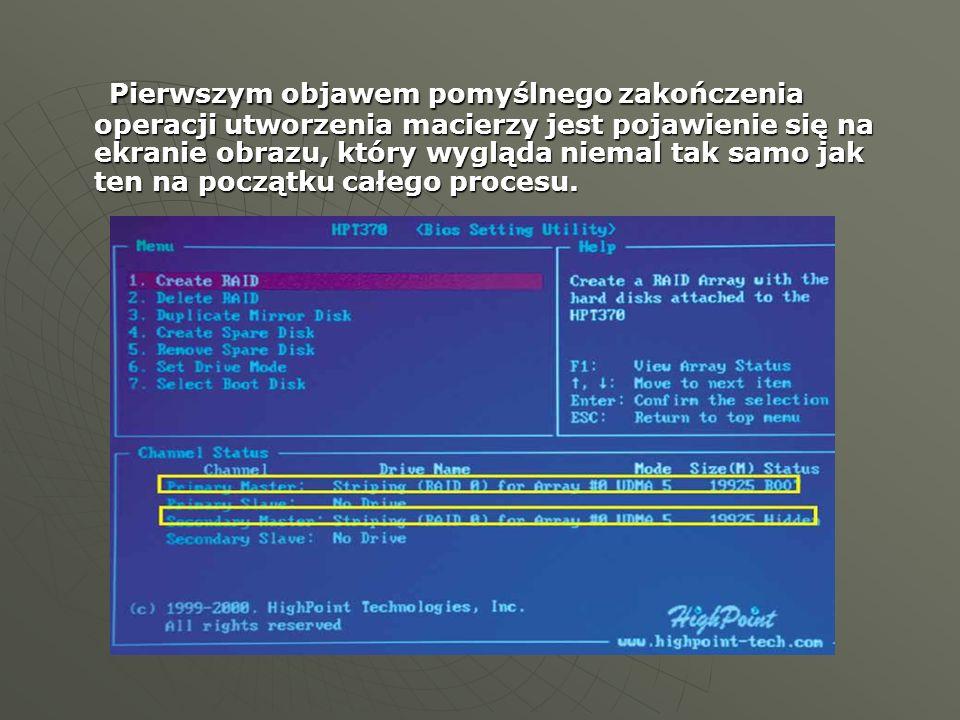 Pierwszym objawem pomyślnego zakończenia operacji utworzenia macierzy jest pojawienie się na ekranie obrazu, który wygląda niemal tak samo jak ten na początku całego procesu.