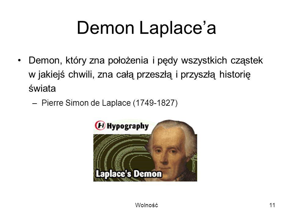 Demon Laplace'a Demon, który zna położenia i pędy wszystkich cząstek w jakiejś chwili, zna całą przeszłą i przyszłą historię świata.