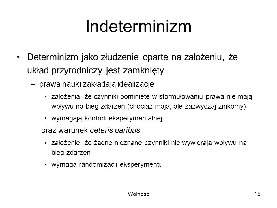 Indeterminizm Determinizm jako złudzenie oparte na założeniu, że układ przyrodniczy jest zamknięty.
