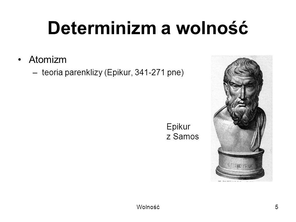 Determinizm a wolność Atomizm teoria parenklizy (Epikur, 341-271 pne)