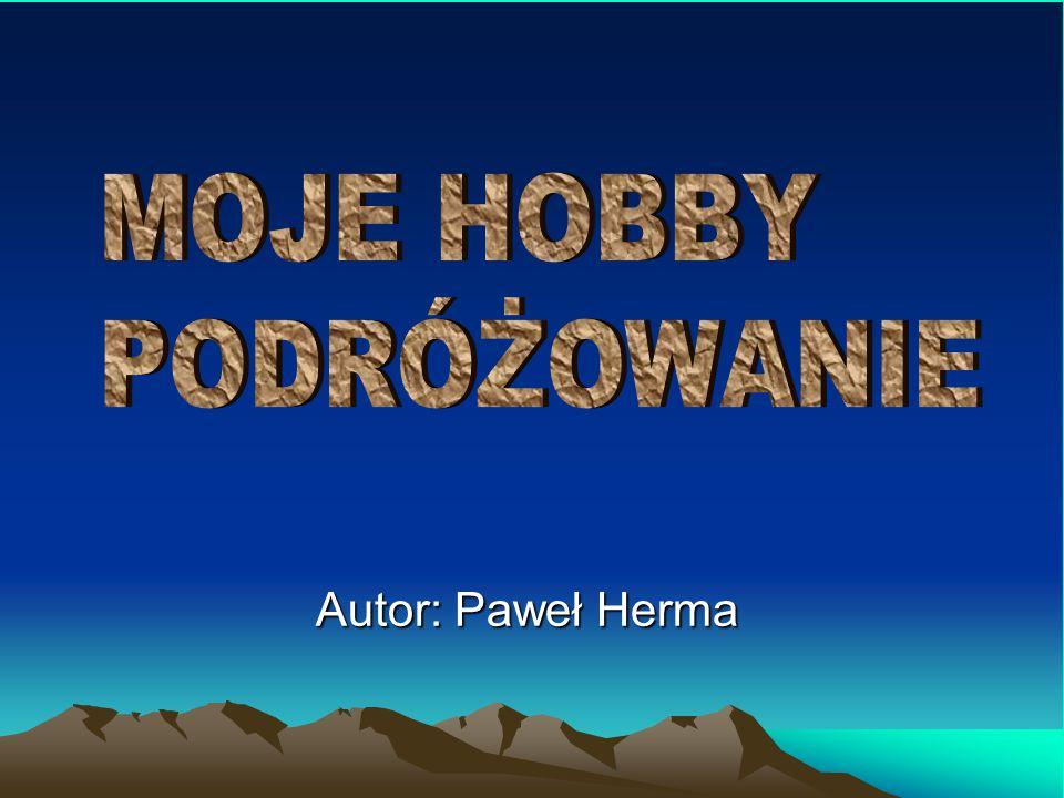 MOJE HOBBY PODRÓŻOWANIE Autor: Paweł Herma