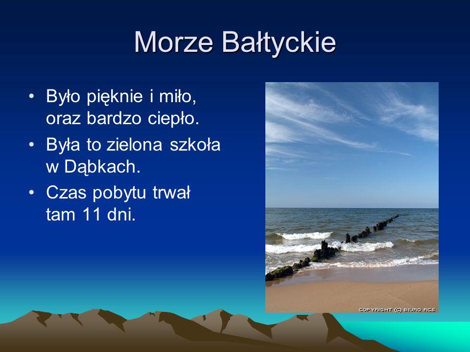 Morze Bałtyckie Było pięknie i miło, oraz bardzo ciepło.