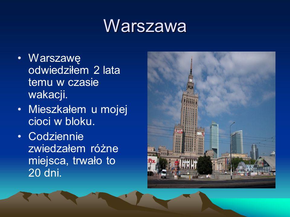 Warszawa Warszawę odwiedziłem 2 lata temu w czasie wakacji.