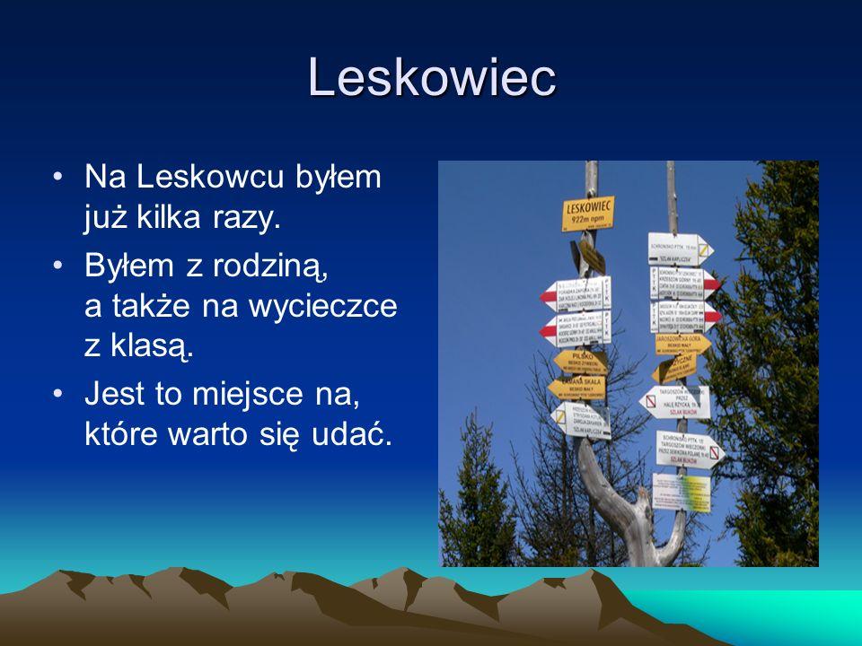 Leskowiec Na Leskowcu byłem już kilka razy.