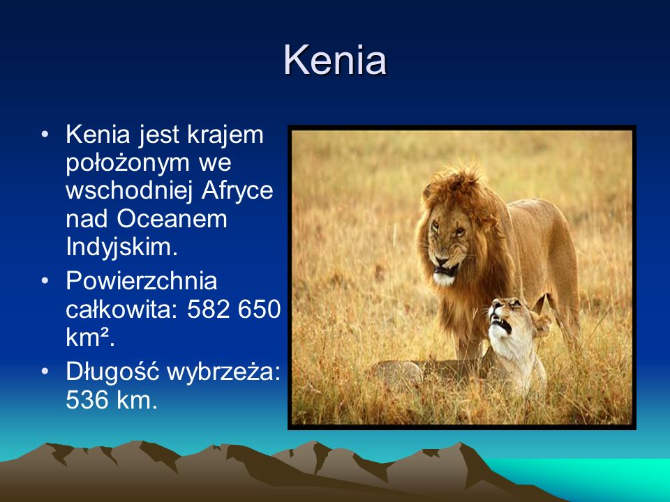 Kenia Kenia jest krajem położonym we wschodniej Afryce nad Oceanem Indyjskim. Powierzchnia całkowita: 582 650 km².