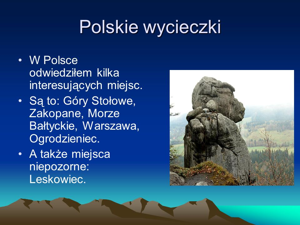 Polskie wycieczki W Polsce odwiedziłem kilka interesujących miejsc.