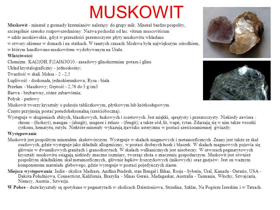MUSKOWIT Muskowit - minerał z gromady krzemianów należący do grupy mik. Minerał bardzo pospolity,