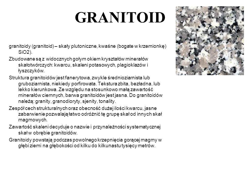 GRANITOID granitoidy (granitoid) – skały plutoniczne, kwaśne (bogate w krzemionkę) SiO2).